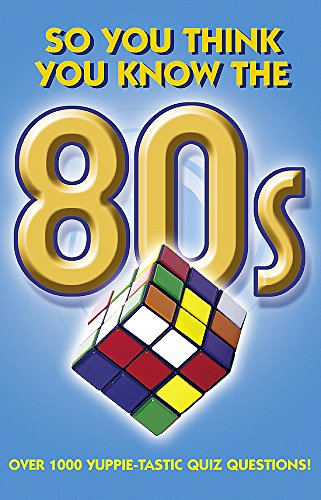 So You Think You Know the 80s?: Gifford, Clive