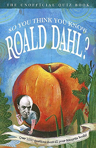 9780340884485: So You Think You Know Roald Dahl?: Over 1000 Questions About All Your Favourite Books