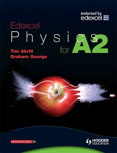 9780340888070: Edexcel Physics for A2. Tim Akrill, Graham George (Advanced Physics for Edexcel)