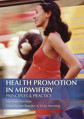 Health Promotion in Midwifery 2nd Edition: Principles: Bowden, Jan, Manning,