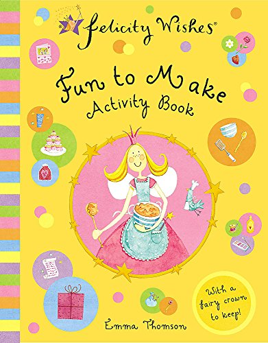 9780340894460: Fun to Make Activity Book (Emma Thomson's Felicity Wishes)
