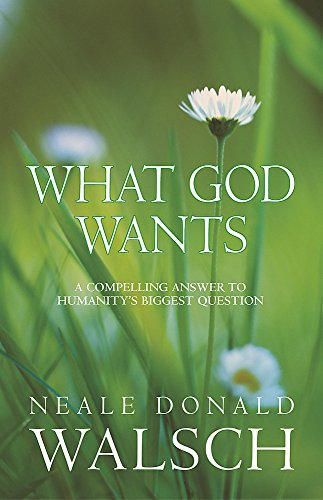 9780340894965: What God Wants: A Compelling Answer to Humanity's Biggest Questions