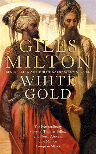 9780340895092: White Gold: The Extraordinary Story of Thomas Pellow and North Africa's One Million European Slaves: The Forgotten Story of North Africa's One Million European Slaves
