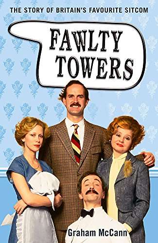 Fawlty Towers: The Story of Britain's Favourite: McCann, Graham