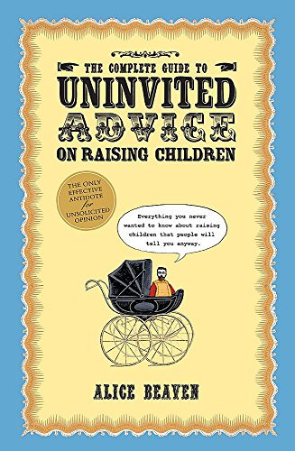 9780340898703: The Complete Guide To Uninvited Advice On Raising Children