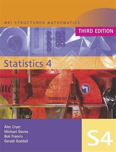 MEI Statistics 4 Third Edition (MEI Structured Mathematics (A+AS Level) Third Edition) (v. 4) (0340905263) by Alec Cryer; Bob Francis; Gerald Goddall; Michael Davies