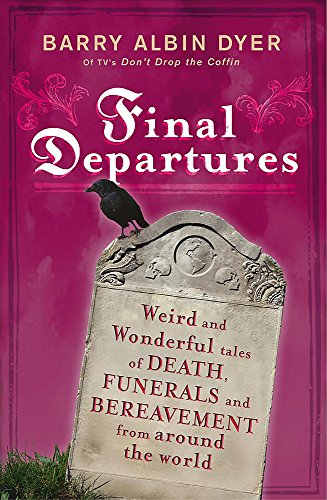 9780340908532: Final Departures: Weird and Wonderful Tales of Death, Funerals and Bereavement from Around the World