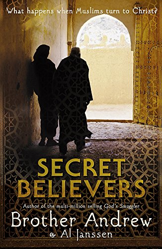 Secret Believers: What Happens When Muslims Turn to Christ?: Brother Andrew
