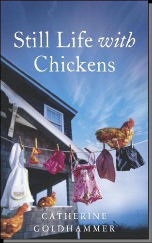Still Life with Chickens : Starting Over in a House By the Sea: Goldhammer, Catherine
