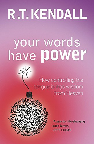 Your Words Have Power: How Controlling the Tongue Can Bring Wisdom from Heaven (9780340910177) by R.T. Kendall
