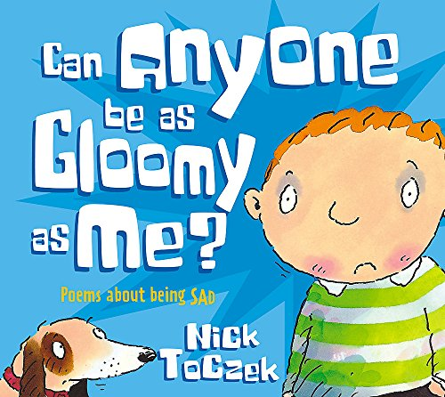 Can Anyone Be As Gloomy As Me?: Poems About Being Sad (Poemotions): Toczek, Nick