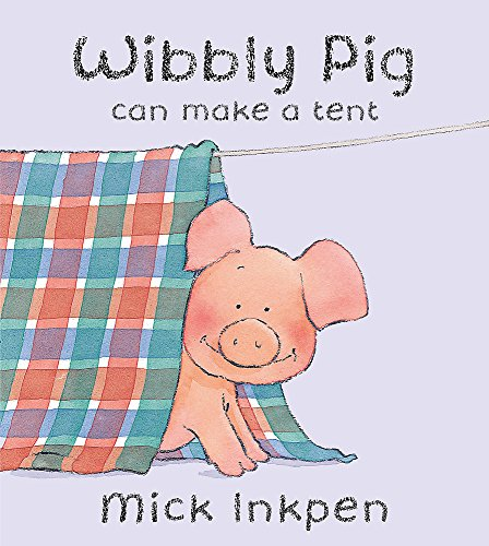 Wibbly Pig Can Make a Tent (Wibbly Pig) (0340911263) by Mick Inkpen