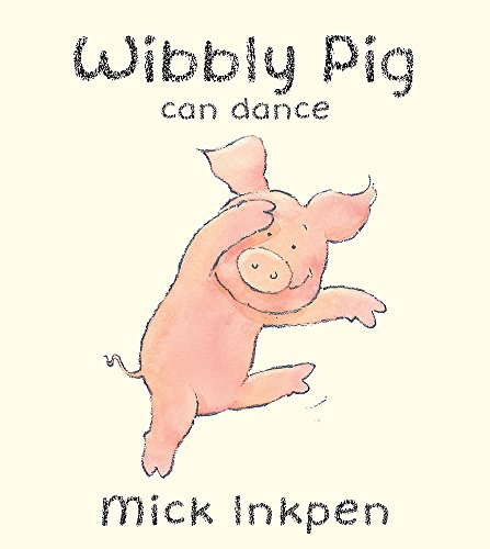 Wibbly Pig Can Dance (Wibbly Pig) (034091128X) by Inkpen, Mick