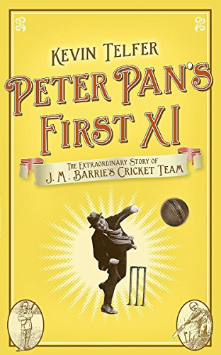 9780340919651: Peter Pan's First XI: The Extraordinary Story of J. M. Barrie's Cricket Team