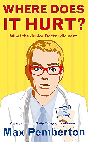 9780340919927: Where Does it Hurt?: What the Junior Doctor did next