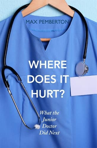 9780340919934: Where Does it Hurt?: What the Junior Doctor Did Next