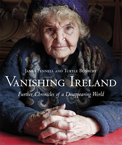 Vanishing Ireland: Further Chronicles of a Disappearing World: Bunbury, Turtle; Fennell, James