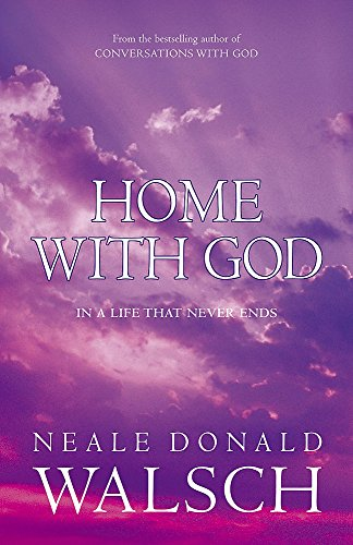9780340921081: Home with God: In a Life That Never Ends ; a Wondrous Message of Love in a Final Conversation with God