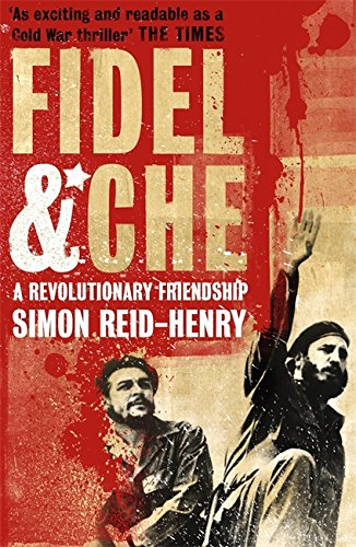 9780340923467: Fidel and Che: The Revolutionary Friendship Between Fidel Castro and Che Guevara