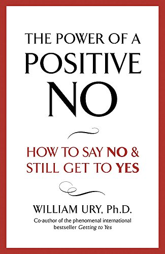 9780340924013: The Power of a Positive No: How to Say No and Still Get to Yes