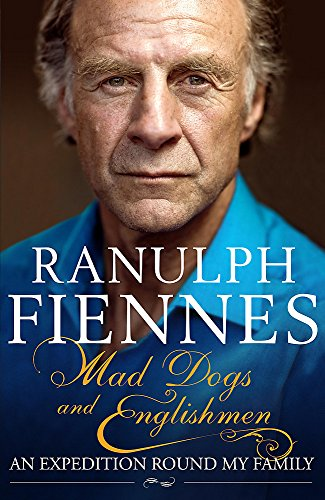 Mad Dogs and Englishmen: An Expedition Round My Family: Fiennes, Sir Ranulph