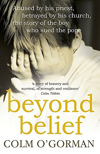 9780340925287: Beyond Belief: Abused by his priest, betrayed by his church, the story of the boy who sued the pope