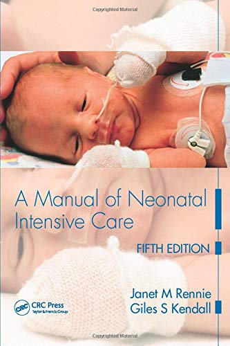 A Manual of Neonatal Intensive Care Fifth Edition: Rennie, Janet M; Kendall, Giles