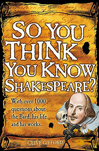 So You Think You Know Shakespeare? : Clive Gifford