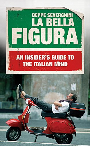 9780340936023: La Bella Figura: An Insider's Guide to the Italian Mind