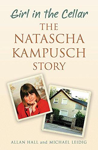 9780340936498: GIRL IN THE CELLAR: THE NATASHA KAMPUSCH STORY
