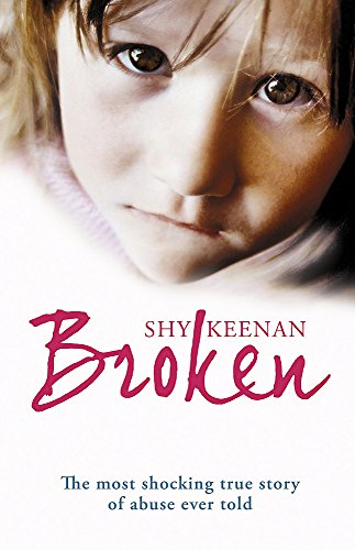 9780340937426: Broken: The Most Shocking True Setory of Abuse Ever Told