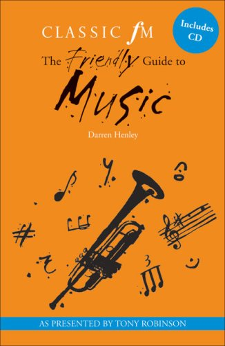 The Classic FM Friendly Guide to Music (Classic FM Friendly Guides)