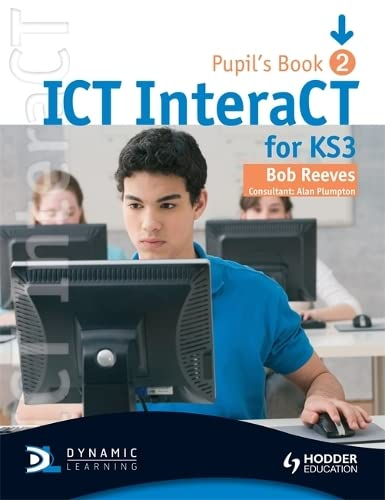 9780340940983: ICT InteraCT for Key Stage 3 Dynamic Learning - Pupil's Book and CD2: Pupil's Book Bk. 2