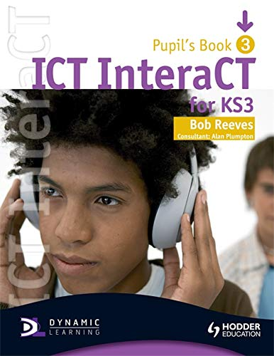 9780340940990: ICT InteraCT for Key Stage 3 Dynamic Learning: Pupil's Book : Pupil's Book and CD Bk. 3