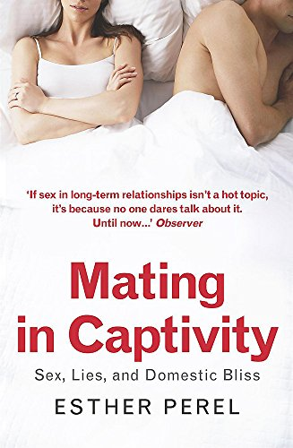 9780340943731: Mating in Captivity: Sex, Lies and Domestic Bliss
