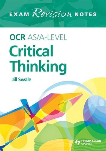 OCR AS/A-level Critical Thinking: Exam Revision Notes: Jill Swale