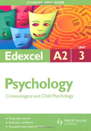9780340948798: Edexcel A2 Psychology Student Unit Guide: Unit 3 Criminological and Child Psychology (Student Unit Guides)