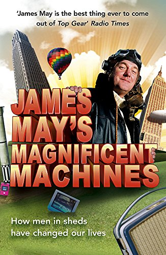 9780340950920: James May's Magnificent Machines: How Men in Sheds Have Changed Our Lives