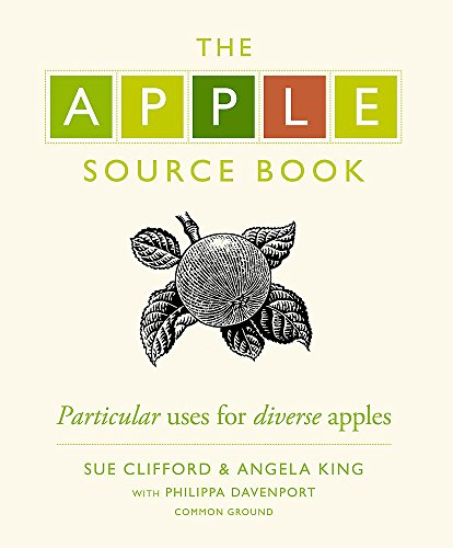 The Apple Source Book: Particular Uses for Diverse Apples (9780340951897) by Clifford, Sue; King, Angela; Davenport, Philippa