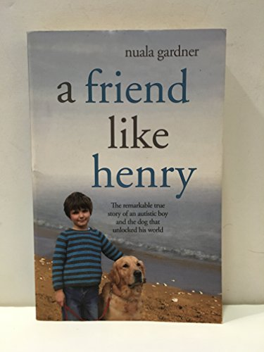 9780340952740: A Friend Like Henry: The Remarkable True Story of an Autistic Boy and the Dog That Unlocked His World
