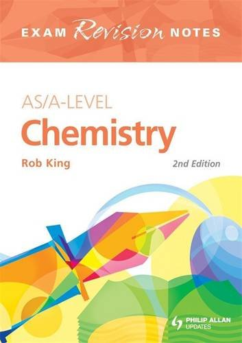 AS/A-Level Chemistry Exam Revision Notes 2nd Edition: King, Rob