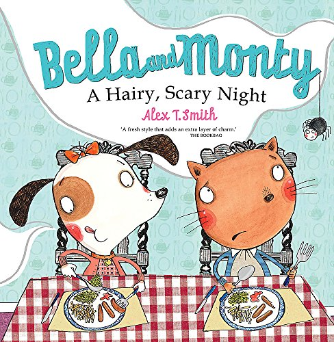 Bella and Monty: A Hairy Scary Night: T Smith, Alex