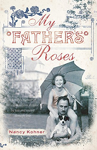 9780340960240: My Father's Roses: One family, two wars, three generations divided by fate and bound through love