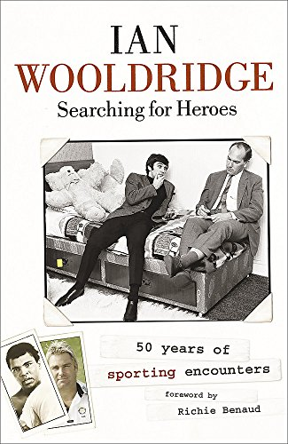 Searching for Heroes : Fifty Year of Sporting Encounters: Wooldridge, Ian