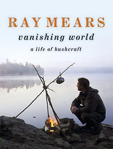 9780340961483: Ray Mears Vanishing World: A Life of Bushcraft