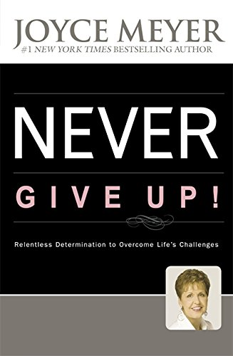 9780340964675: Never Give Up!: Relentless Determination to Overcome Life's Challenges
