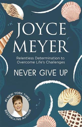 9780340964682: Never Give Up: Relentless Determination to Overcome Life's Challenges