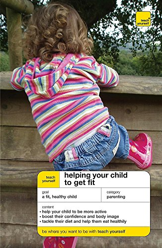 9780340974810: Teach Yourself Helping Your Child to Get Fit (Teach Yourself - General)