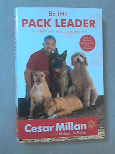 9780340976296: Be the Pack Leader: Use Cesar's Way to Transform Your Dog ... and Your Life