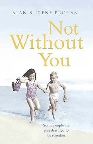 Not Without You: Some People are Just Destined to be Together: Alan Brogan, Irene Brogan
